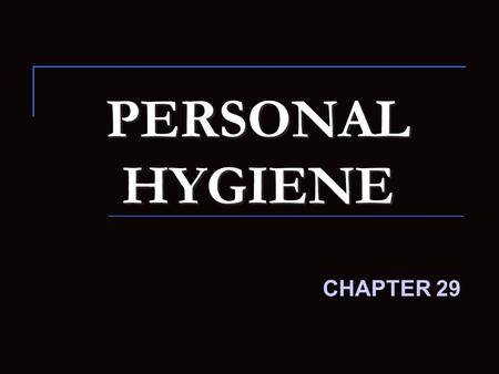 PERSONAL HYGIENE CHAPTER 29. PERSONAL HYGIENE Personal hygiene Personal hygiene promotes comfort, safety and health. It involves activities that clean.