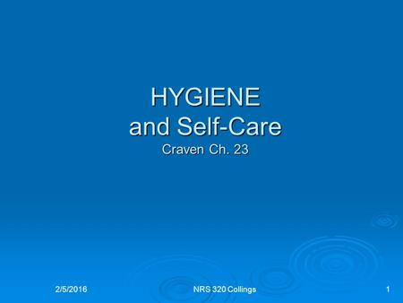 HYGIENE and Self-Care Craven Ch. 23 2/5/2016NRS 320 Collings1.