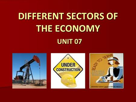 DIFFERENT SECTORS OF THE ECONOMY UNIT 07. READING – THE THREE SECTORS OF THE ECONOMY, RB p 20 What is the purpose of different sectors of the economy?