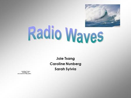 "Joie Tsang Caroline Nunberg Sarah Sylvia. The name of our ""speck"" of the EM spectrum is Radio Wave."