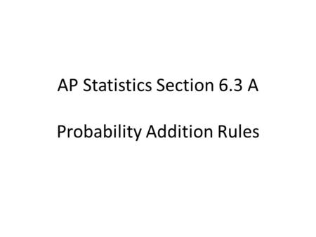 AP Statistics Section 6.3 A Probability Addition Rules.