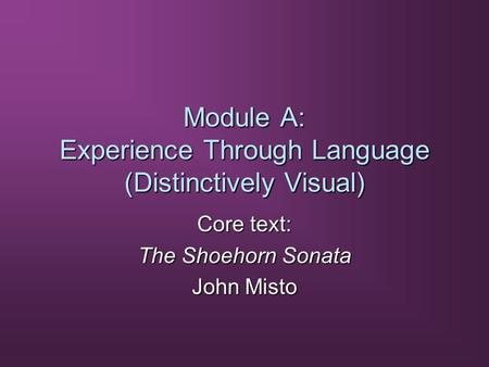 Module A: Experience Through Language (Distinctively Visual) Core text: The Shoehorn Sonata John Misto.
