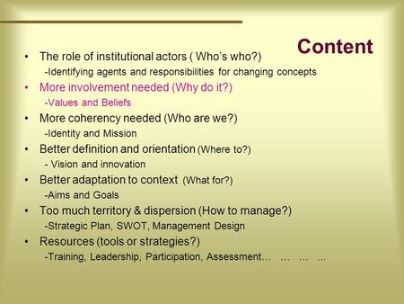 Content The role of institutional actors ( Who's who?) -Identifying agents and responsibilities for changing concepts More involvement needed (Why do.