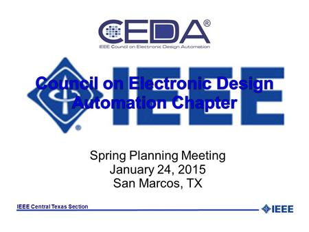 IEEE Central Texas Section Spring Planning Meeting January 24, 2015 San Marcos, TX.