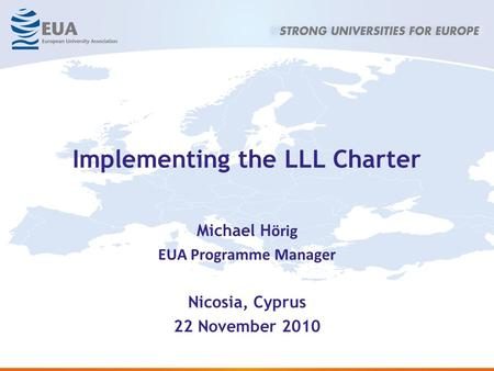 Implementing the LLL Charter Michael H örig EUA Programme Manager Nicosia, Cyprus 22 November 2010.