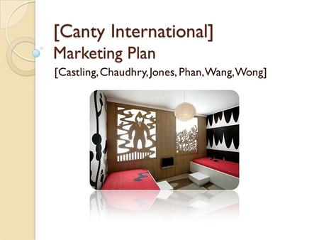 [Canty International] Marketing Plan [Castling, Chaudhry, Jones, Phan, Wang, Wong]
