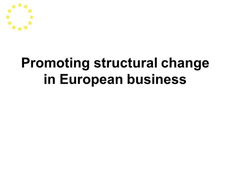 Promoting structural change in European business.