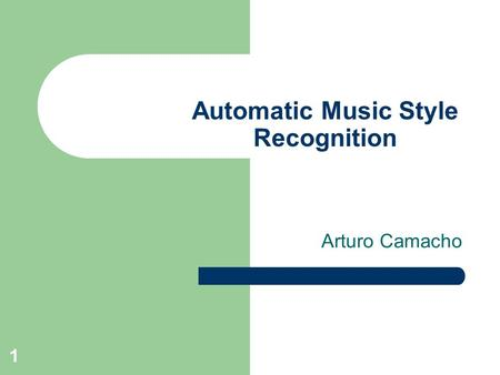1 Automatic Music Style Recognition Arturo Camacho.