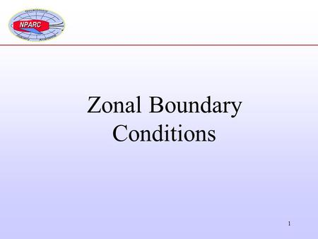 1 Zonal Boundary Conditions. 2 Some Basics The flow domain is divided into zones and grids are generated within each zone. The flow equations are solved.