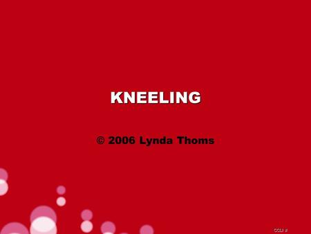 CCLI # KNEELING © 2006 Lynda Thoms. CCLI # Kneeling in that garden, death before Him From His brow the sweat dripped crimson red.