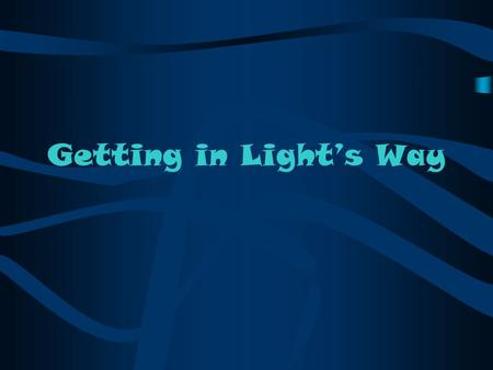 Getting in Light's Way. Optics For the study of optics, when looking at the behaviour of light, it is very helpful to use a simplified model called the.