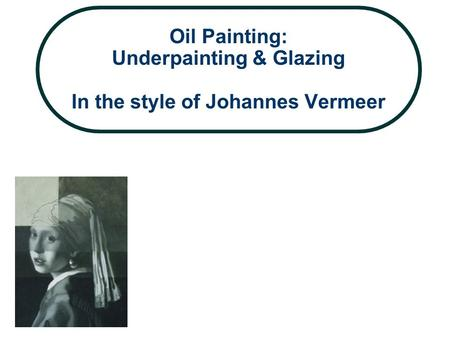 Oil Painting: Underpainting & Glazing In the style of Johannes Vermeer.
