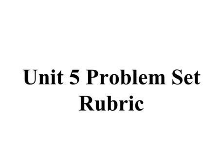 Unit 5 Problem Set Rubric