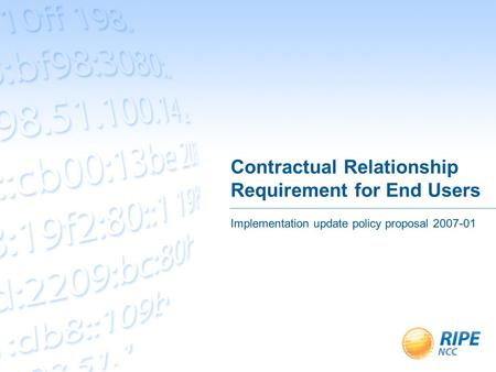 Contractual Relationship Requirement for End Users Implementation update policy proposal 2007-01.