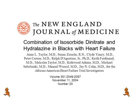 Combination of Isosorbide Dinitrate and Hydralazine in Blacks with Heart Failure Anne L. Taylor, M.D., Susan Ziesche, R.N., Clyde Yancy, M.D., Peter Carson,