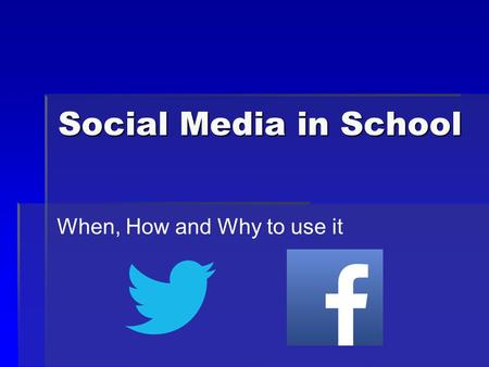 Social Media in School When, How and Why to use it.