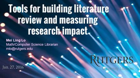 Tools for building literature review and measuring research impact Jan. 27, 2016 Mei Ling Lo Math/Computer Science Librarian