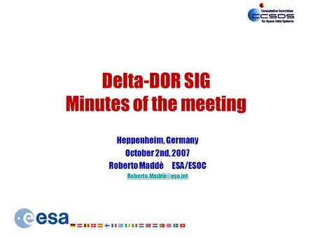 Delta-DOR SIG Minutes of the meeting Heppenheim, Germany October 2nd, 2007 Roberto Maddè ESA/ESOC