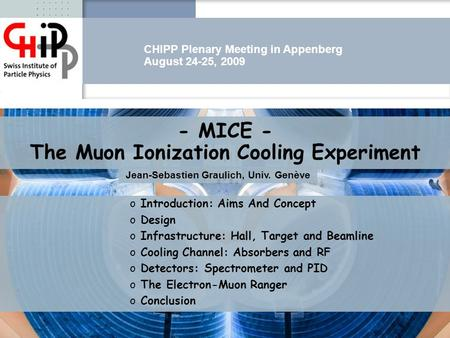 - MICE - The Muon Ionization Cooling Experiment Jean-Sebastien Graulich, Univ. Genève o Introduction: Aims And Concept o Design o Infrastructure: Hall,