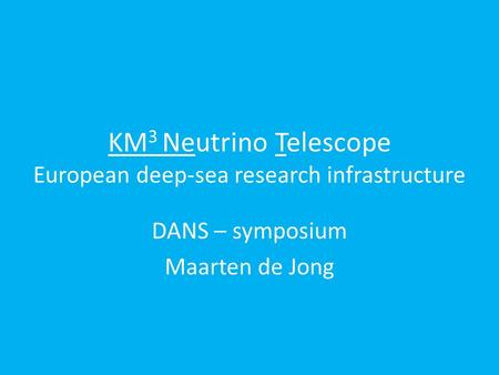 KM 3 Neutrino Telescope European deep-sea research infrastructure DANS – symposium Maarten de Jong.