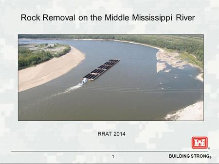 BUILDING STRONG ® Rock Removal on the Middle Mississippi River 1 RRAT 2014.