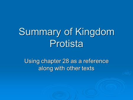 Summary of Kingdom Protista Using chapter 28 as a reference along with other texts.