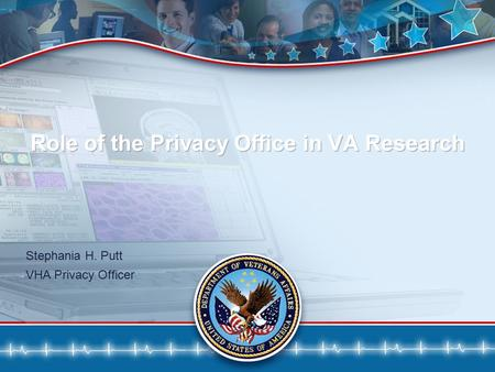 1 Role of the Privacy Office in VA Research Stephania H. Putt VHA Privacy Officer.