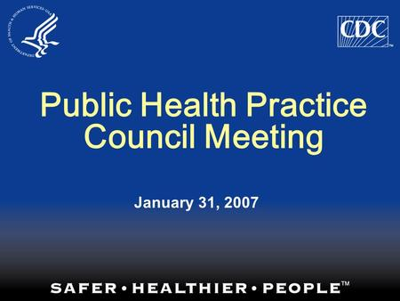 Public Health Practice Council Meeting January 31, 2007.