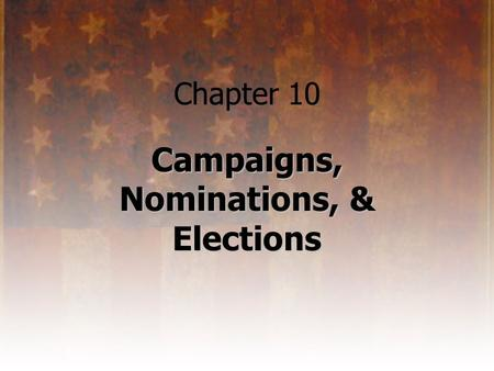 Chapter 10 Campaigns, Nominations, & Elections. Why Do People Run for Office? There are two categories of people who run for office: self-starters and.
