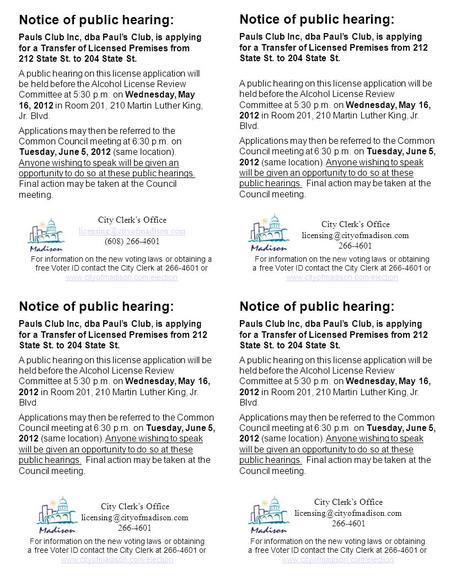 Notice of public hearing: Pauls Club Inc, dba Paul's Club, is applying for a Transfer of Licensed Premises from 212 State St. to 204 State St. A public.