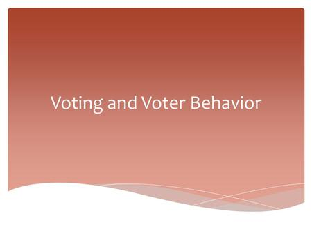Voting and Voter Behavior.  Voting in elections  Discussing politics & attending political meetings  Forming interest groups & PACs  Contacting public.