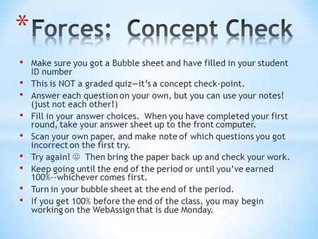 Make sure you got a Bubble sheet and have filled in your student ID number This is NOT a graded quiz—it's a concept check-point. Answer each question on.
