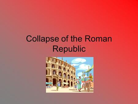 Collapse of the Roman Republic. Punic Wars Roman Trade: Mediterranean Sea location was perfect for trade –What did they trade? Wine and Olive Oil for.