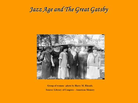 Jazz Age By: Janice Jazz Age and The Great Gatsby Group of women / photo by Harry M. Rhoads. Source: Library of Congress – American Memory.