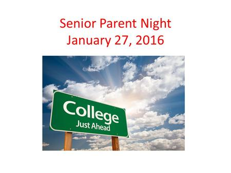 Senior Parent Night January 27, 2016. Timeline for Class of 2016 August-DecemberAdmission Applications and College Visits By DecemberCreate FSA IDs January-MarchSubmit.