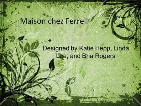 Maison chez Ferrell Designed by Katie Hepp, Linda Lee, and Bria Rogers.