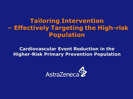 Tailoring Intervention – Effectively Targeting the High-risk Population Cardiovascular Event Reduction in the Higher-Risk Primary Prevention Population.