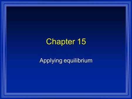 Chapter 15 Applying equilibrium. The Common Ion Effect l When the salt with the anion of a weak acid is added to that acid, l It reverses the dissociation.