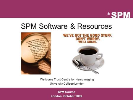 SPM Software & Resources Wellcome Trust Centre for Neuroimaging University College London SPM Course London, October 2009.