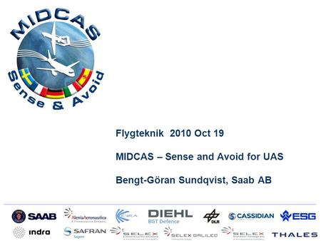 Flygteknik 2010 Oct 19 MIDCAS – Sense and Avoid for UAS Bengt-Göran Sundqvist, Saab AB.