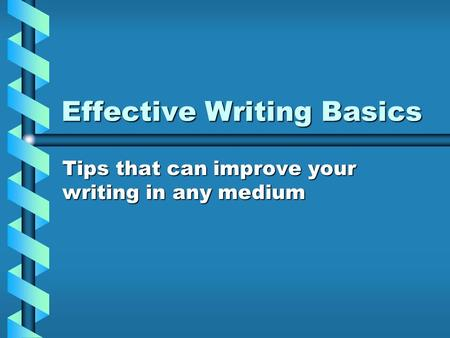 Effective Writing Basics Tips that can improve your writing in any medium.