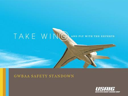 GWBAA SAFETY STANDOWN. COMPANY POLICIES ➤ All charter arranged through aviation department ➤ No personal aircraft used on company business without prior.
