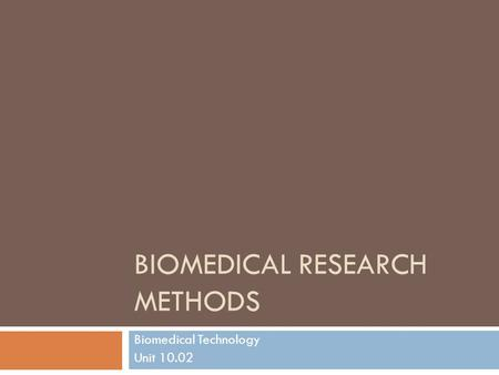 BIOMEDICAL RESEARCH METHODS Biomedical Technology Unit 10.02.