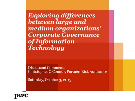 Exploring differences between large and medium organizations' Corporate Governance of Information Technology Discussant Comments Christopher O'Connor,