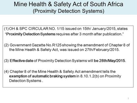"Mine Health & Safety Act of South Africa (Proximity Detection Systems) (1)OH & SPC CIRCULAR NO. 1/15 issued on 15th/ January/2015, states ""Proximity Detection."