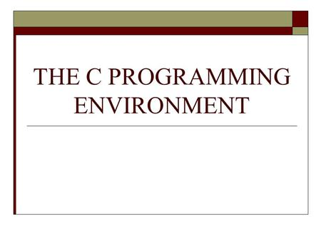"THE C PROGRAMMING ENVIRONMENT. Four parts of C environment  Main menu  Editor status line and edit window  Compiler message window  ""Hot Keys"" quick."