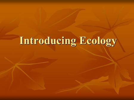Introducing Ecology. What is Ecology? the study of interactions between organisms and their environment.