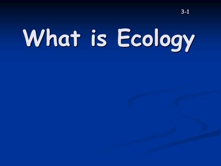 What is Ecology 3-1. Ecology Ecology is the study of interactions among organisms and between organisms and their environment Ecology is the study of.