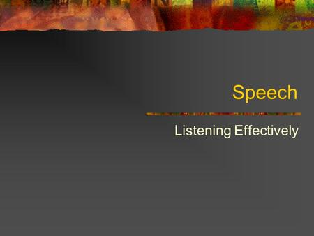 Speech Listening Effectively. Listening vs. Hearing Listening Getting meaning from sounds that are heard Most listen with 25-40 percent efficiency Hearing.