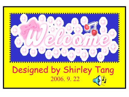 Designed by Shirley Tang 2006. 9. 22. Step 1 Learn EnglishLearn English Step 2 TimeTime Step 3 Millie ' s dayMillie ' s day Step 4 My dayMy day Step5.